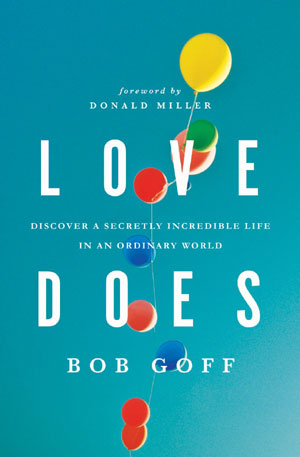 Love Does - Discover a Secretly Incredible Life in an Ordinary World